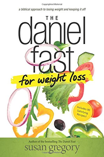 """The Daniel Fast for Weight Loss"""" by Susan Gregory *christian"""
